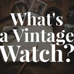What is a vintage watch?