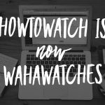HowtoWatch is now WahaWatches
