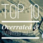 Overrated and overhyped watches