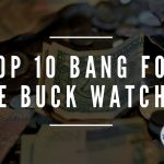 TOP 10 bang for the buck watches