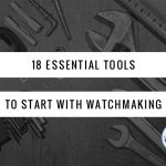 18 essential watchmaking tools