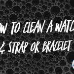 How to clean a watch plus bracelet plus strap