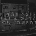 Can you wear a watch you found?