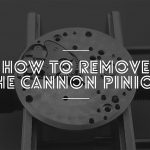 How to remove the cannon pinion