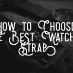 How to choose the best watch strap