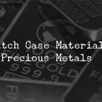 Watch case materials - precious metals