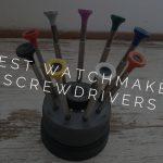 Best watchmaker screwdrivers